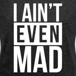 I AIN'T EVEN MAD T-Shirts - Women's Roll Cuff T-Shirt