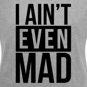 I AIN'T EVEN MAD T-Shirts - Women´s Rolled Sleeve Boxy T-Shirt