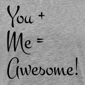 YOU + ME = AWESOME RELATIONSHIP LOVE T-Shirts - Men's Premium T-Shirt