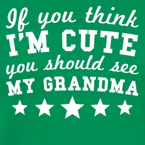 If You Think I'm Cute You Should See My Grandma - Men's Premium T-Shirt