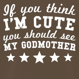 If You Think I'm Cute You Should See My Godmother - Men's Premium T-Shirt