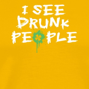 i see drunk people st patricks day - Men's Premium T-Shirt