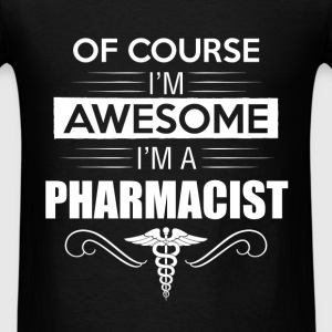 Pharmacist - Of course I'm awesome I'm a Pharmacis - Men's T-Shirt