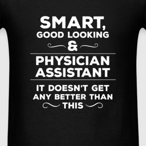 Physician Assistant - Smart, good looking & Physic - Men's T-Shirt