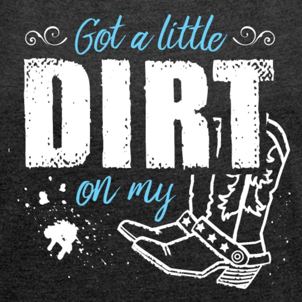 Got a Little Dirt ...  - Women´s Rolled Sleeve Boxy T-Shirt
