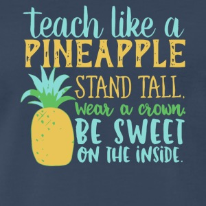 Teach Like A Pineapple T Shirt - Men's Premium T-Shirt