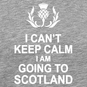 I CAN'T KEEP CALM I AM GOING TO SCOTLAND - Men's Premium T-Shirt