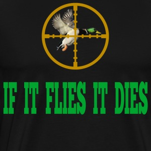 If It Flies It Dies T-Shirts - Men's Premium T-Shirt