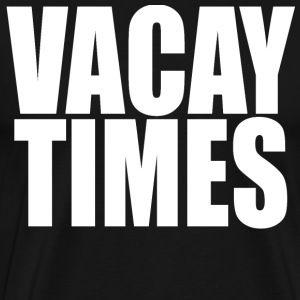 Vacay Times - Mike And Dave.... T-Shirts - Men's Premium T-Shirt