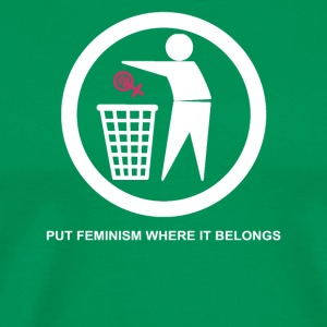 Put Feminism Where It Belongs - Men's Premium T-Shirt