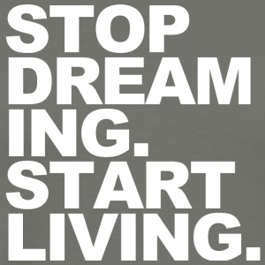 Stop dream ing start living - Men's Premium T-Shirt