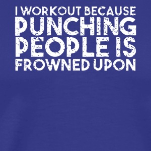 I Workout Punching People is Frowned Upon T Shirt - Men's Premium T-Shirt