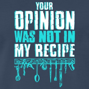 Your Opinion Was Not In My Recipe Chef T Shirt - Men's Premium T-Shirt