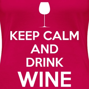 Keep Calm and Drink Wine T-Shirts - Women's Premium T-Shirt