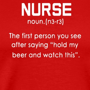 Nurse The First Person You See After Saying Shirt - Men's Premium T-Shirt