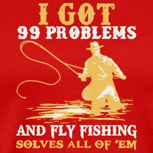 I Got 99 Problems And Fly Fishing Solves All Shirt - Men's Premium T-Shirt