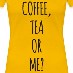 Coffee, Tea or Me? T-Shirts - Women's Premium T-Shirt