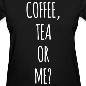 Coffee, Tea or Me? T-Shirts - Women's T-Shirt