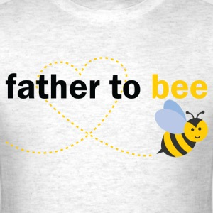 Father To Bee T-Shirts - Men's T-Shirt