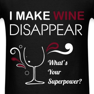 Wine - I make wine disappear. What's your superpow - Men's T-Shirt