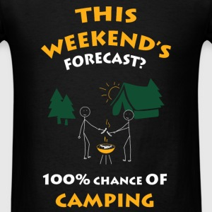 Camping - This weekend's forecast? 100% chance of  - Men's T-Shirt