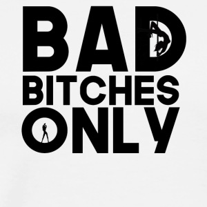 Bad Bitches Only - Men's Premium T-Shirt