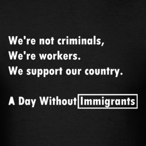Day Without Immigrant T-Shirts - Men's T-Shirt