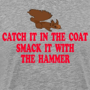 Catch It In The Coat Smack It With The Hammer T-Shirts - Men's Premium T-Shirt