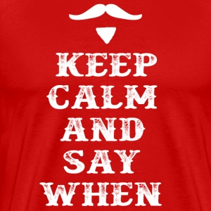 Keep Calm And Say When - Tombstone T-Shirts - Men's Premium T-Shirt