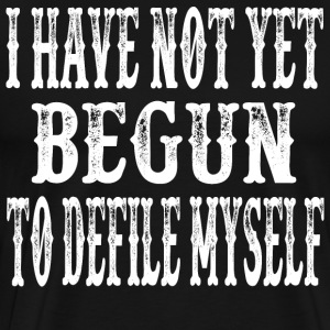 I Have Not Yet Begun To Defile Myself T-Shirts - Men's Premium T-Shirt