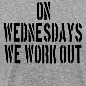 On Wednesdays We Work Out T-Shirts - Men's Premium T-Shirt