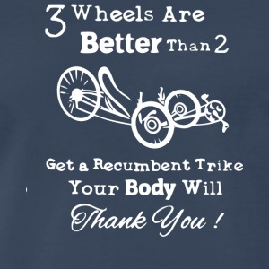 3 Wheels Are Better Than 2 Recumbent Trike T Shirt - Men's Premium T-Shirt
