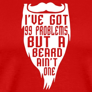I Ve Got 99 Problems But A Beard Ain T One - Men's Premium T-Shirt