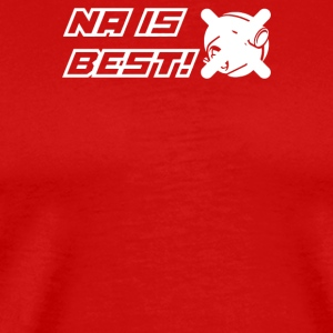 NA is Best - Men's Premium T-Shirt