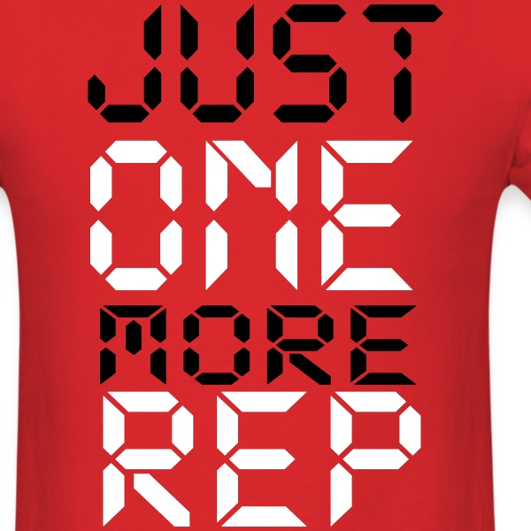 just one more rep T-Shirts - Men's T-Shirt
