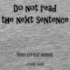 If You Read The Next Sentence... - Men's Premium T-Shirt