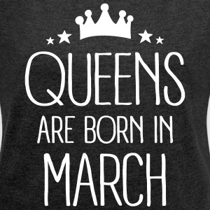 Queens Are Born In March T-Shirts - Women´s Roll Cuff T-Shirt
