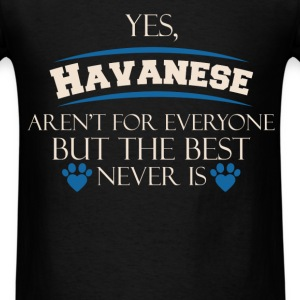 Havanese - Yes, Havanese aren't for everyone but t - Men's T-Shirt