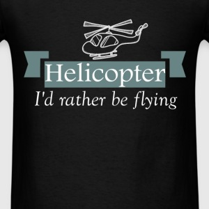 Helicopter - Helicopter - I'd rather be flying - Men's T-Shirt