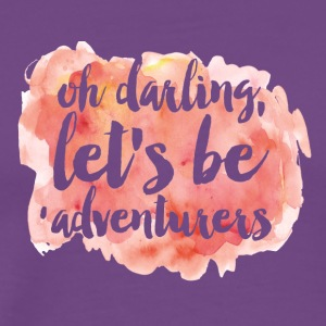 Oh Darling, Lets Be Adventurous - Men's Premium T-Shirt