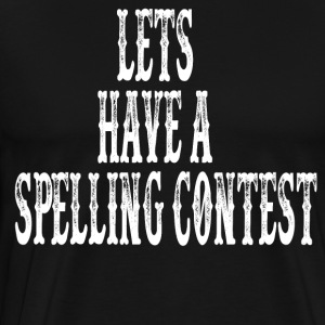 Lets Have A Spelling Contest T-Shirts - Men's Premium T-Shirt