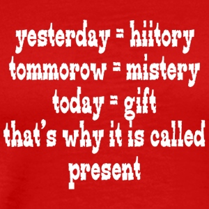 Yesterday hiitory tommorow mistery today gift that - Men's Premium T-Shirt