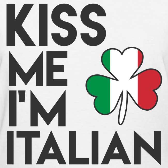 8897b3373 100089590 | KISS ME IM ITALIAN IRISH GIRLKISS ME IM ITALIAN IRISH ...