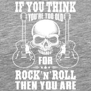 Too old for Rock n Roll - Men's Premium T-Shirt