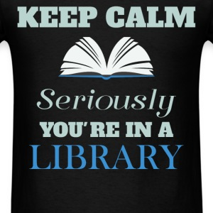 Library - Keep Calm. Seriously you're in a library - Men's T-Shirt