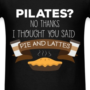 Pie and lattes - Pilates? No thanks. I thought you - Men's T-Shirt