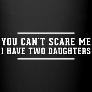 You cant scare me i have two Daughters Mugs & Drinkware - Full Color Mug