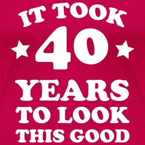 It took 40 Years to look this good T-Shirts - Women's Premium T-Shirt
