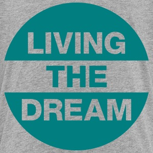 Living The Dream Baby & Toddler Shirts - Toddler Premium T-Shirt