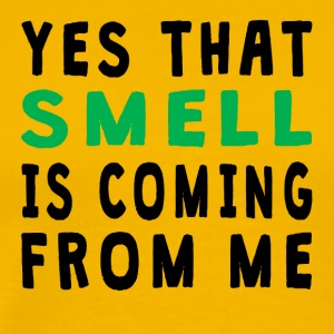Yes That Smell Is Coming From Me - Men's Premium T-Shirt